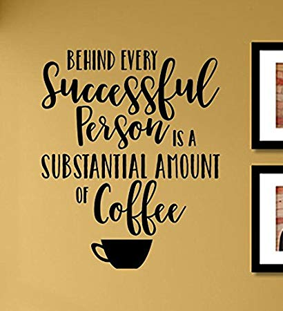 Coffee quotes: Behind every successful person is a substantial amount of coffee.